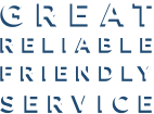 RELIABLE  FRIENDLY SERVICE GREAT  RELIABLE  FRIENDLY SERVICE GREAT